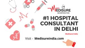 Medisure India No.1 hospital consultant in delhi